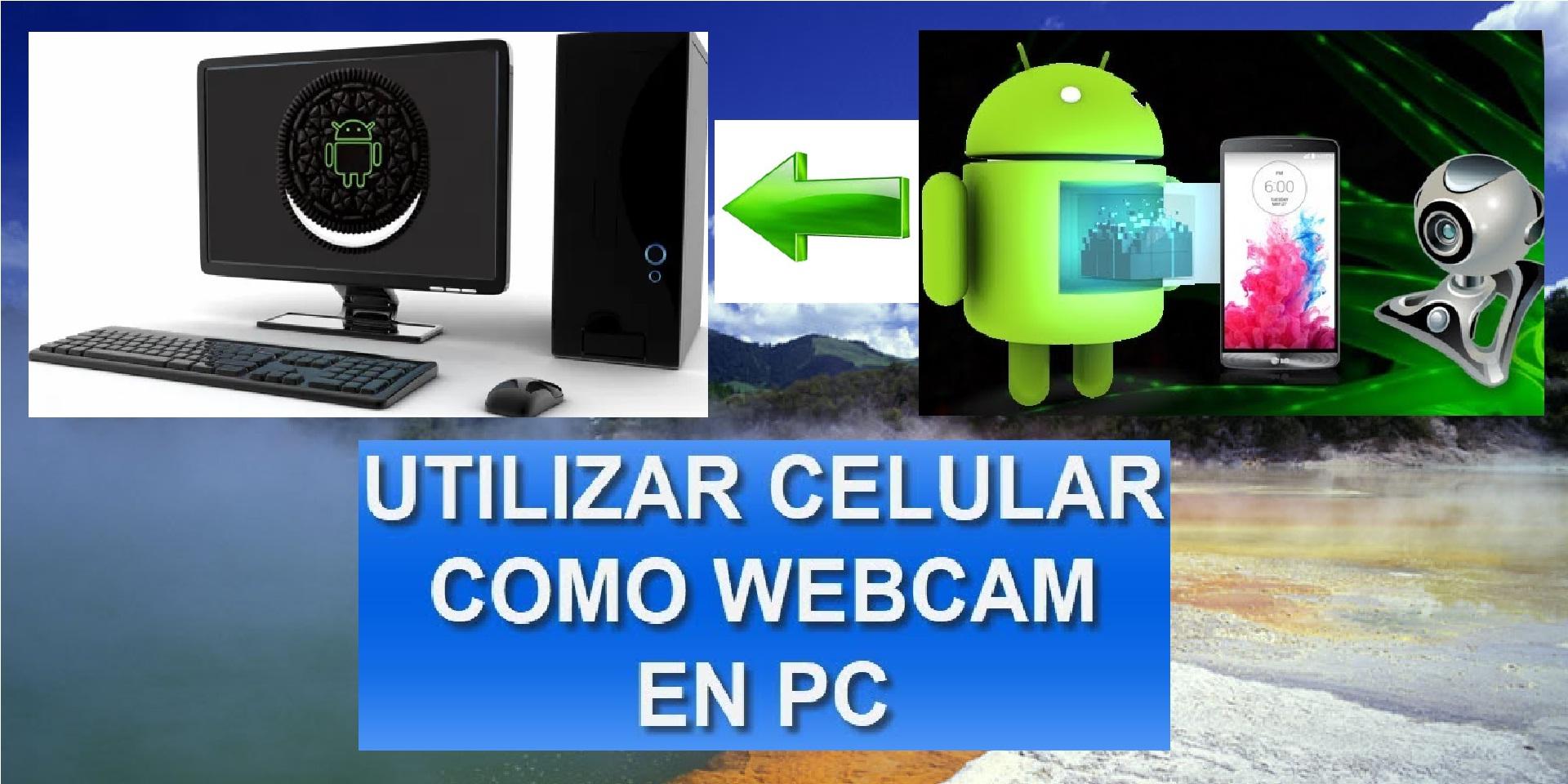 3 Formas Prácticas para Usar tú Móvil Como Webcam en tu PC