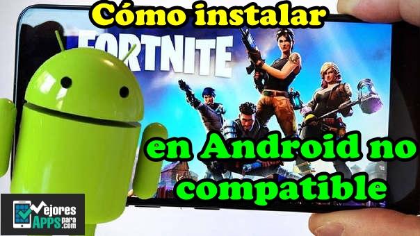 como instalar fornite en android no compatible
