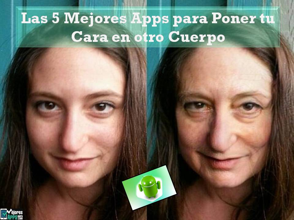 Las 5 Mejores Apps para Poner tu Cara en otro Cuerpo