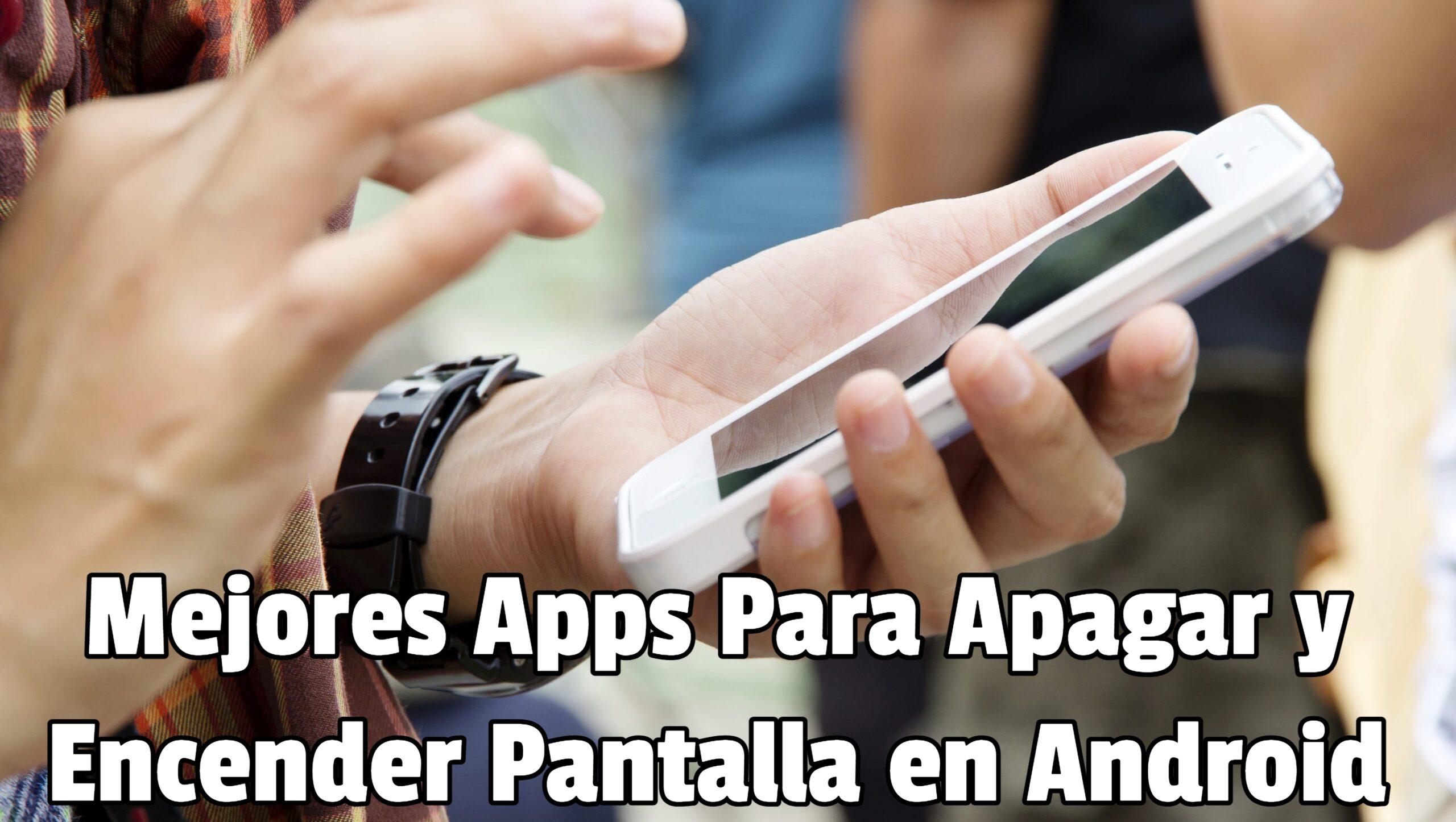 Mejores Apps Para Apagar y Encender Pantalla en Android